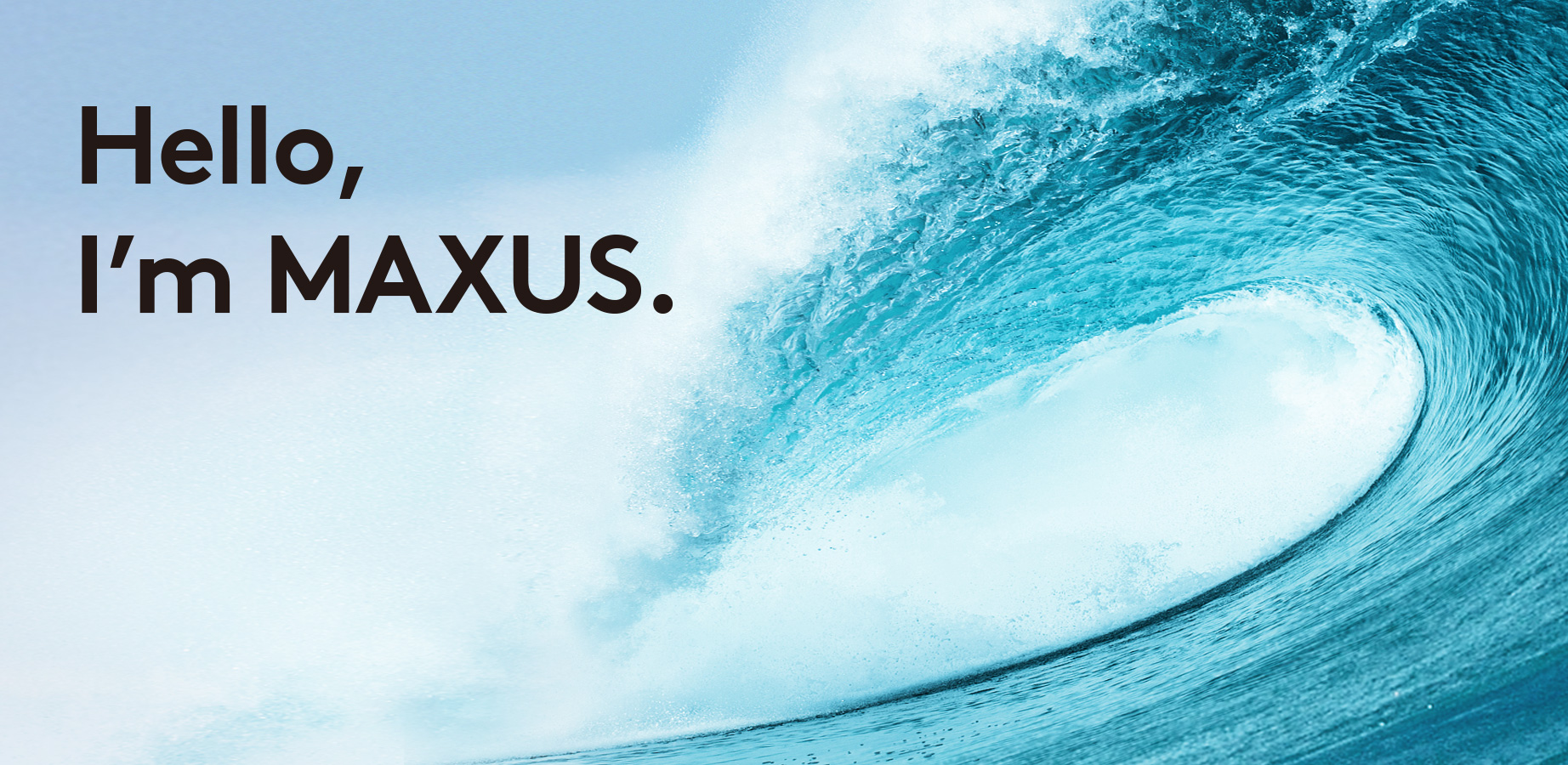 HELLO , I AM MAXUS.